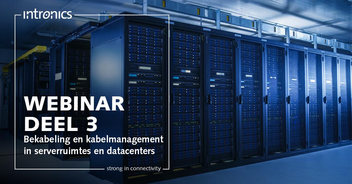 Woensdag 12 mei - Webinar Bekabeling en kabelmanagement in serverruimtes en datacenters - deel 3
