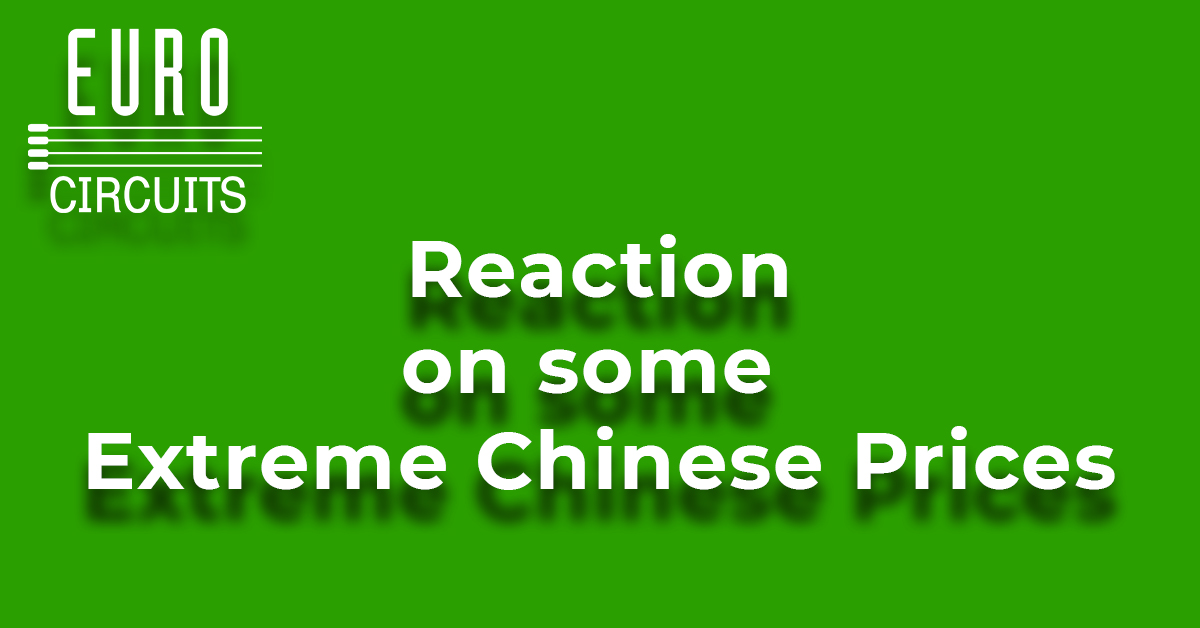 Eurocircuits's reaction on some Extreme Chinese Prices for PCB prototypes.