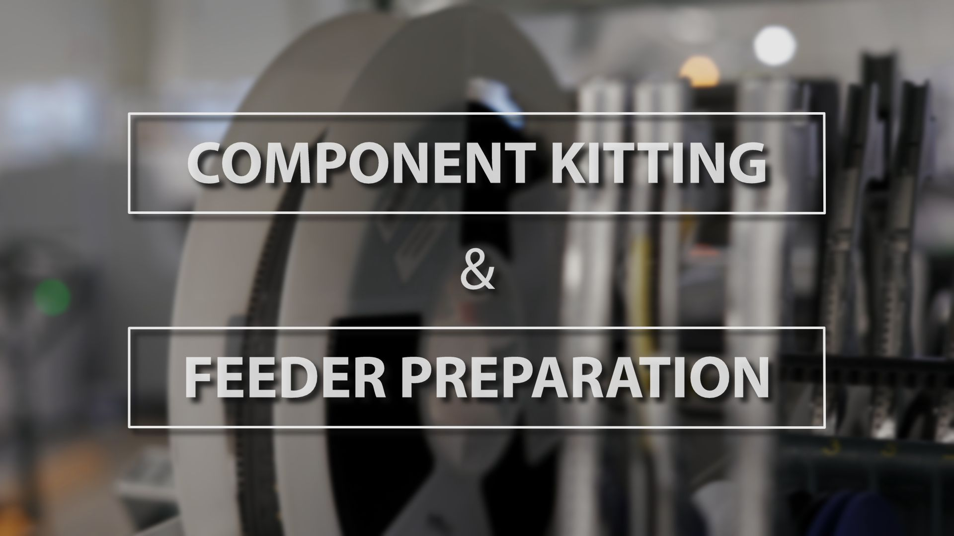 Technology Thursday: Component Kitting & Feeder Preparation