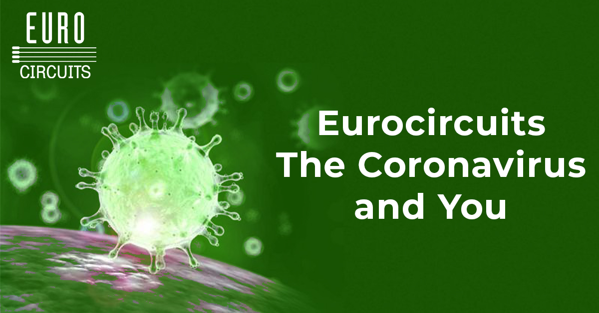 Eurocircuits, the Coronavirus and You.
